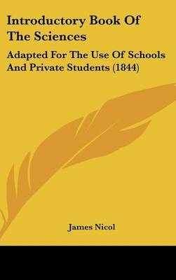 Introductory Book Of The Sciences: Adapted For The Use Of Schools And Private Students (1844) by James Nicol image