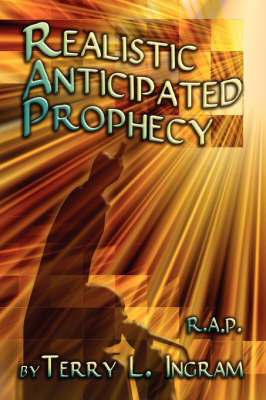 Realistic Anticipated Prophecy by Terry L. Ingram