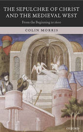 The Sepulchre of Christ and the Medieval West by Colin Morris image