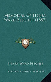 Memorial of Henry Ward Beecher (1887) by Henry Ward Beecher