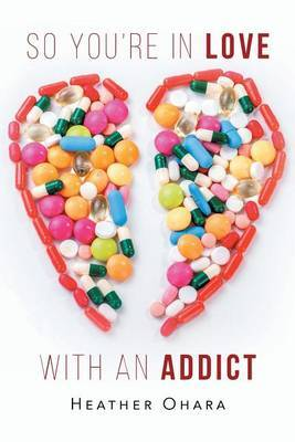So You're in Love with an Addict by Heather O'Hara image