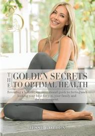 The Golden Secrets to Optimal Health by Jesse Golden image