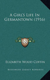 A Girl's Life in Germantown (1916) by Elizabeth Wood Coffin