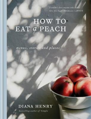 How to eat a peach by Diana Henry image