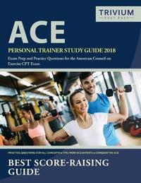 ACE Personal Trainer Study Guide 2018 by Ace Personal Trainer Exam Prep Team