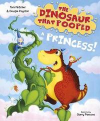 The Dinosaur that Pooped a Princess by Tom Fletcher