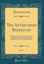 The Antiquarian Repertory, Vol. 4 by Francis Grose image