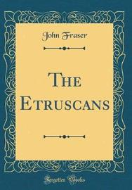 The Etruscans (Classic Reprint) by John Fraser