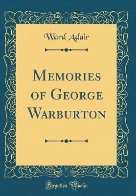 Memories of George Warburton (Classic Reprint) by Ward Adair
