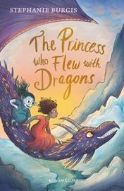 The Princess Who Flew with Dragons by Stephanie Burgis