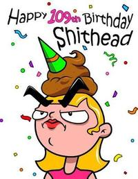 Happy 109th Birthday Shithead by Level Up Designs