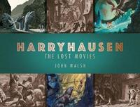 Harryhausen: The Lost Movies by John Walsh