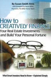 How to Creatively Finance Your Real Estate Investments & Build Your Personal Fortune by Susan Smith Alvis image