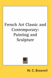 French Art Classic and Contemporary: Painting and Sculpture by W.C. Brownell