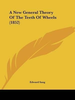 A New General Theory Of The Teeth Of Wheels (1852) by Edward Sang image