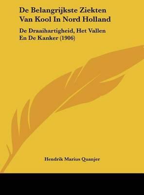 de Belangrijkste Ziekten Van Kool in Nord Holland: de Draaihartigheid, Het Vallen En de Kanker (1906) by Hendrik Marius Quanjer image