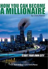 How You Can Become a Millionaire- Start Your Own City by Chris, G. Panos image