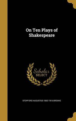 On Ten Plays of Shakespeare by Stopford Augustus 1832-1916 Brooke