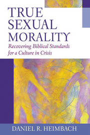 True Sexual Morality by Daniel R Heimbach