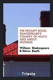 The Prompt-Book. Shakespeare's Comedy of Much ADO about Nothing by William Shakespeare