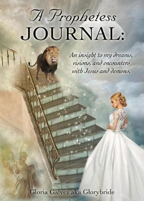A Prophetess Journal by Gloria Galvez Aka Glorybride