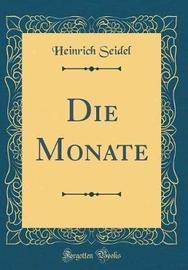 Die Monate (Classic Reprint) by Heinrich Seidel image