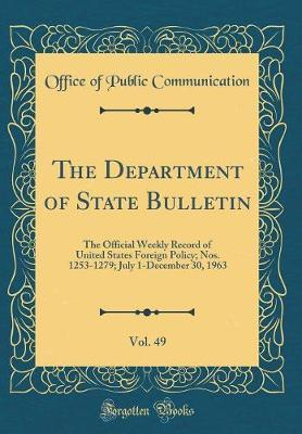 The Department of State Bulletin, Vol. 49 by Office of Public Communication