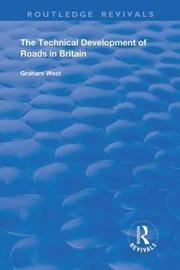 The Technical Development of Roads in Britain by Graham West