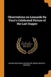 Observations on Leonardo Da Vinci's Celebrated Picture of the Last Supper by Georg Heinrich Noeh Wolfgang von Goethe