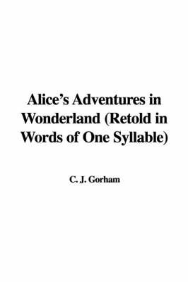 Alice's Adventures in Wonderland (Retold in Words of One Syllable) by C. J. Gorham image