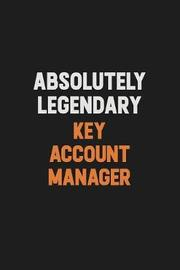 Absolutely Legendary Key Account Manager by Camila Cooper image