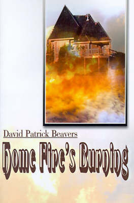 Home Fire's Burning by David Patrick Beavers