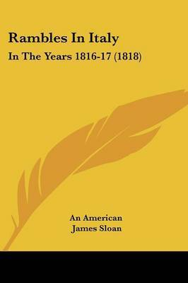 Rambles In Italy: In The Years 1816-17 (1818) by An American