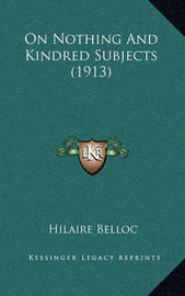 On Nothing and Kindred Subjects (1913) by Hilaire Belloc