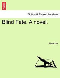 Blind Fate. a Novel. by Alexander