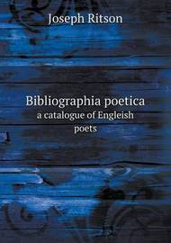 Bibliographia Poetica a Catalogue of Engleish Poets by Joseph Ritson