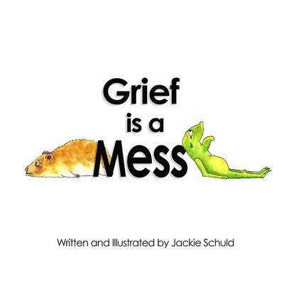 Grief Is a Mess by Jackie Schuld image