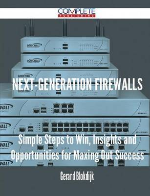 Next-Generation Firewalls - Simple Steps to Win, Insights and Opportunities for Maxing Out Success by Gerard Blokdijk