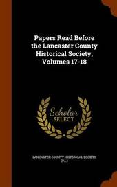 Papers Read Before the Lancaster County Historical Society, Volumes 17-18 image