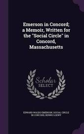 Emerson in Concord; A Memoir, Written for the Social Circle in Concord, Massachusetts by Edward Waldo Emerson