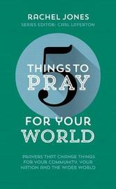 5 Things to Pray for Your World by Rachel Jones image