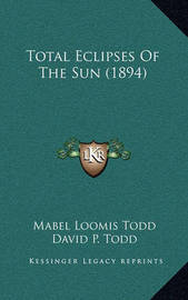 Total Eclipses of the Sun (1894) by Mabel Loomis Todd
