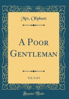 A Poor Gentleman, Vol. 2 of 3 (Classic Reprint) by Margaret Wilson Oliphant image
