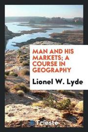 Man and His Markets; A Course in Geography by Lionel W. Lyde image