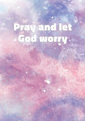 Pray and Let God Worry by Precious Notes