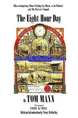 The Eight Hour Day by Tom Mann, with Introduction by Terry McCarthy by Terry McCarthy image