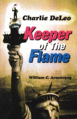 Charlie Deleo: Keeper of the Flame by William C Armstrong image