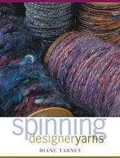 Spinning Designer Yarns by Varney Diane