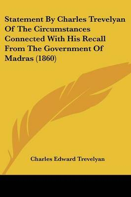 Statement By Charles Trevelyan Of The Circumstances Connected With His Recall From The Government Of Madras (1860) by Charles Edward Trevelyan image