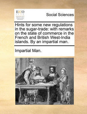 Hints for Some New Regulations in the Sugar-Trade by Impartial Man
